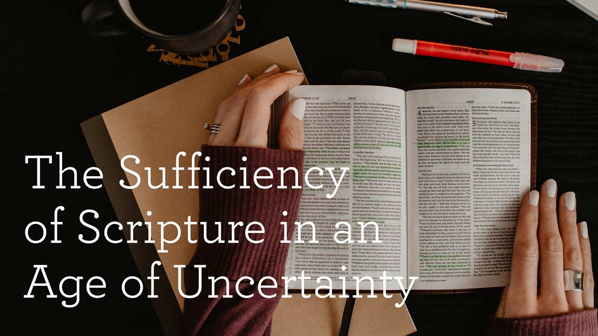 The Sufficiency of Scripture in an Age of Uncertainty